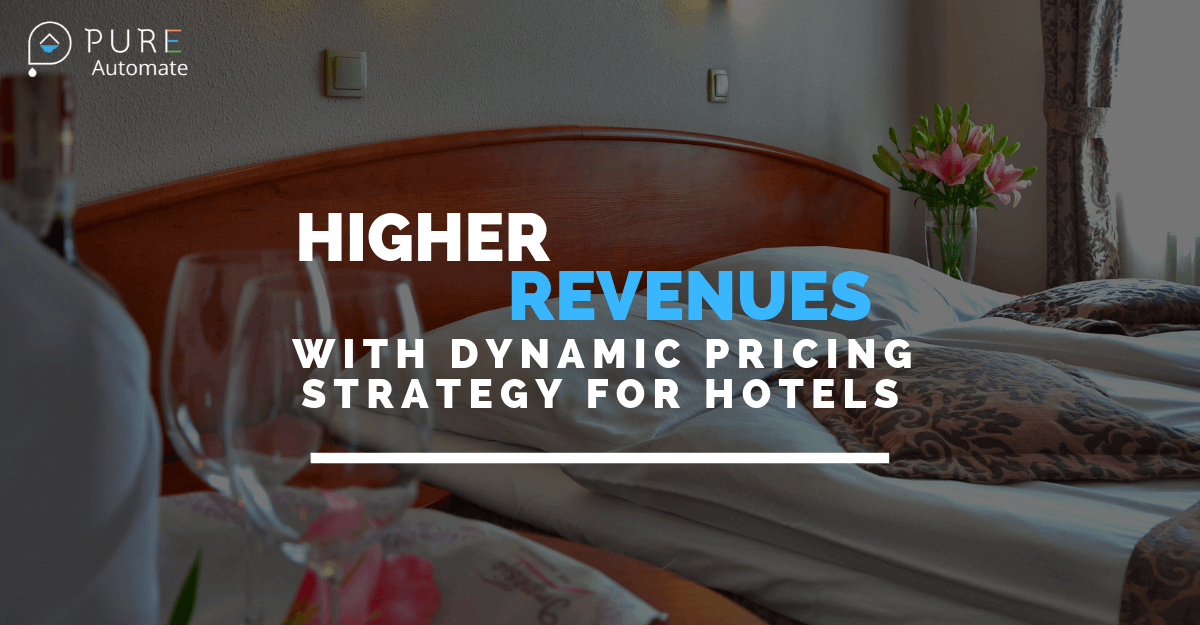 Make Higher Revenues with Dynamic Pricing Strategy for Hotels