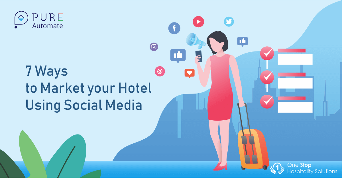 7 Ways to Market your Hotel Using Social Media.